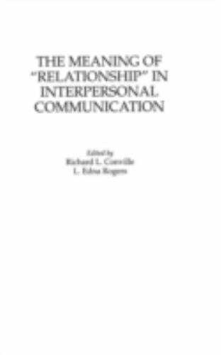 The Meaning of Relationship in Interpersonal Communication                   ...