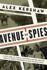 Avenue of Spies : A True Story of Terror, Espionage, and One American Family's Heroic Resistance in Nazi-Occupied Paris by Alex Kershaw (2015, Hardcover)