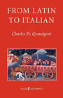 From Latin to Italian: An Historical Outline of the Phonology and Morphology of the Italian Language by Charles Grandgent (Paperback, 2008)