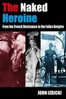 The Naked Heroine: From the French Resistance to the Folies Bergere by John Izbicki (Paperback, 2014)
