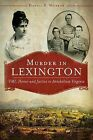 Murder in Lexington: VMI, Honor and Justice in Antebellum Virginia by Daniel S Morrow (Paperback / softback, 2013)