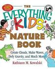 The Everything Kids' Nature Book,: Create Clouds, Make Waves, Defy Gravity and Much More! by Kathiann M. Kowalski (Paperback, 2004)