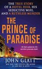 The Prince of Paradise: The True Story of a Hotel Heir, His Seductive Wife, and a Ruthless Murder by John Glatt (Paperback / softback, 2014)