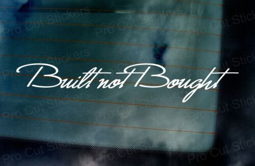 Built not bought pare-brise Fenêtre Custom Script phrase Voiture Vinyle Stickers Autocollant