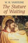 The Stature of Waiting by W. H. Vanstone (Paperback, 2004)