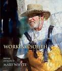 Working South: Paintings and Sketches by Mary Whyte by University of South Carolina Press (Paperback, 2011)