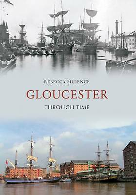 1 of 1 - Very Good 1445604833 Paperback Gloucester Through Time Sillence, Rebecca