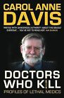 Doctors Who Kill: Profiles of Lethal Medics by Carol Anne Davis (Hardback, 2010)