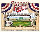 Classic Cubs: A Tribute to the Men and Magic of Wrigley Field by Chris DeLuca (Hardback, 2008)