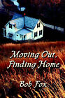 Moving Out, Finding Home: Essays on Identity, Place, Community and Class by Bob Fox, Robert Fox (Paperback / softback, 2005)
