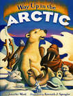 Way Up in the Arctic by Jennifer Ward (Hardback, 2007)