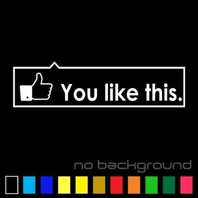 You Like This Sticker Vinyl Decal Thumbs Up Funny Car Window Bumper FB JDM
