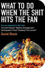 What to Do When the Shit Hits the Fan by David Black (Paperback, 2007)