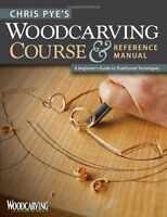Chris Pye`s Woodcarving Course And Reference Manual: A Beginner`s Guide To Tradi on sale