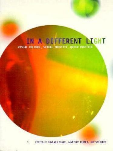 In a Different Light: Visual Culture, Sexual Identity, Queer Practice by