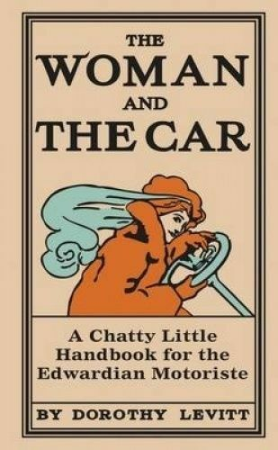 1 of 1 - The Woman and the Car 'A Chatty Little Handbook for the Edwardian Motoriste Levi