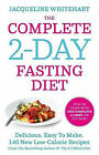 The Complete 2-Day Fasting Diet: Delicious; Easy to Make; 140 New Low-calorie Recipes from the Bestselling Author of the 5:2 Bikini Diet by Jacqueline Whitehart (Paperback, 2014)
