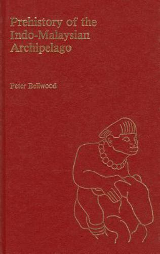 Prehistory of the Indo-Malaysian Archipelago by Bellwood, Peter S.