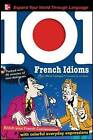 101 French Idioms: Enrich Your French Conversation with Colorful Everyday Sayings by Jean-Marie Cassagne (Mixed media product, 2009)