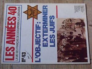 $$$ Revye Les Annees 40 N°43 L'objectif : Exterminer Les Juifs Haute SéCurité