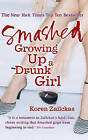 Smashed: Growing Up A Drunk Girl by Koren Zailckas (Paperback, 2006)