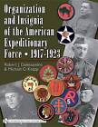 Organization and Insignia of the American Expeditionary Force: 1917-1923 by Malcolm G. Knapp, Col. Robert J. Dalessandro (Hardback, 2008)
