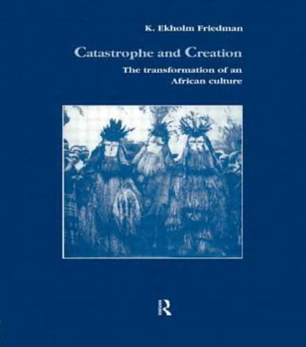 Studies in Anthropology and History: Catastrophe and Creation : The...