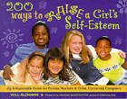 200 Ways to Raise a Girl's Self-esteem: For Parents and Teachers by Will Glennon (Paperback, 1999)