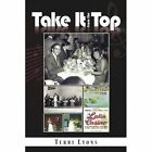 Take It From The Top Terri Lyons Xlibris Corporation Paperback 9781441550941