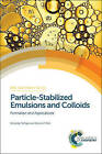 Particle-Stabilized Emulsions and Colloids: Formation and Applications by Royal Society of Chemistry (Hardback, 2014)