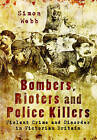 Bombers, Rioters and Police Killers: Violent Crime and Disorder in Victorian Britain by Simon Webb (Paperback, 2015)