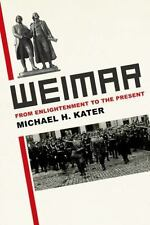 Weimar: From Enlightenment to the Present by Kater, Michael H.