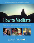 How to Meditate: A Step-by-Step Guide to the Art and Science of Meditation by Jyotish Novak (Paperback, 2008)