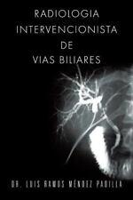 Radiologia Intervencionista de Vias Biliares by Luis Ramos M�ndez Padilla...