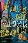 The Walls of Delhi: Three Stories by Uday Prakash (Hardback, 2014)