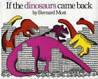 If The Dinosaurs Came Back by Bernard Most 9780152380229 Paperback 1991