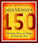 Minnesota 150: The People, Places and Things That Shape Our State by Kate Roberts (Paperback, 2007)