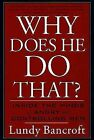 Why Does He Do That?: Inside the Minds of Angry and Controlling Men by Lundy Bancroft (Paperback, 2003)