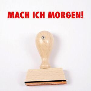 Sprüche lustig Spaß Gag #1164 Stempel Holzstempel MACH ICH MORGEN 50x10mm