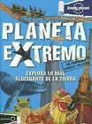 Planeta Extremo: Explora Lo Mas Alucinante de la Tierra by Lonely Planet (Hardback, 2013)