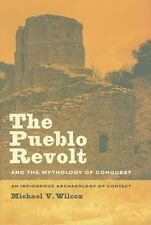 The Pueblo Revolt and the Mythology of Conquest: An Indigenous Archology of Cont