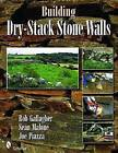 Building Dry-stack Stone Walls by Joe Piazza, Rob Gallagher, Sean Malone (Paperback, 2008)