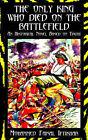 The Only King Who Died on the Battlefield: An Historical Novel Based on Truth by Faisal Iftikhar Mohammed Faisal Iftikhar (Paperback, 2006)