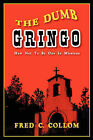 The Dumb Gringo by Fred C Collom (Paperback / softback, 2004)