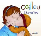 Caillou I Love You 9782894508602 by Chistine L'heureux Hardback