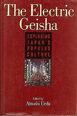 Electric Geisha : Exploring Japanese Popular Culture by Ueda, Atsushi