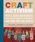 Craft Activism: People, Ideas, and Projects from the New Community of Handmade and How You Can Join in by Joan Tapper, Gale Zucker (Paperback, 2011)