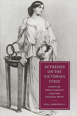 Actresses on the Victorian Stage: Feminine Performance and the Galatea Myth (Ca