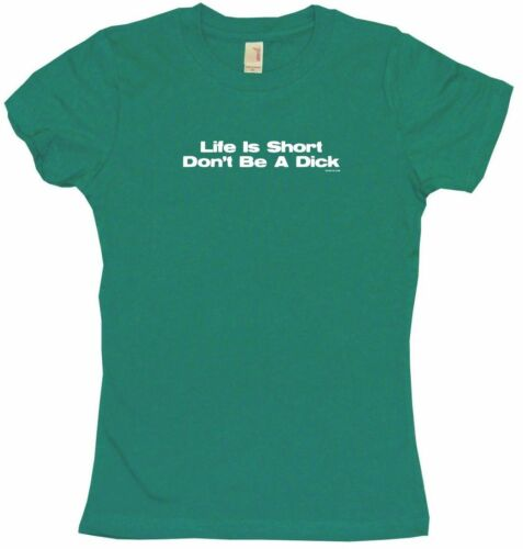 Life is Short Don/'t Be a Dick Womens Tee Shirt Pick Size Color Petite Regular