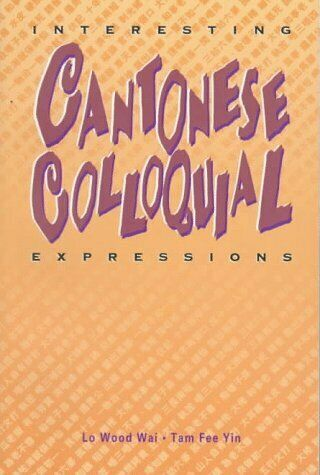 Interesting Cantonese Colloquial Expressions  English and Chinese Edi
